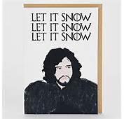 Let It Jon Snow Card  So Thats Cool
