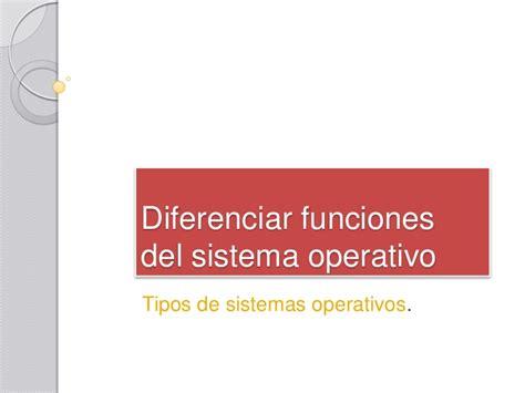 diferenciar funciones del sistema operativo tipos de