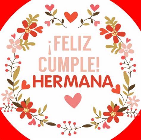 imagenes bellas de feliz cumpleaños hermana lindas imagenes de feliz cumplea 241 os hermana con saludos