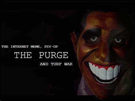 Purge Meme - the purge the internet meme psy op and turf war paranormal