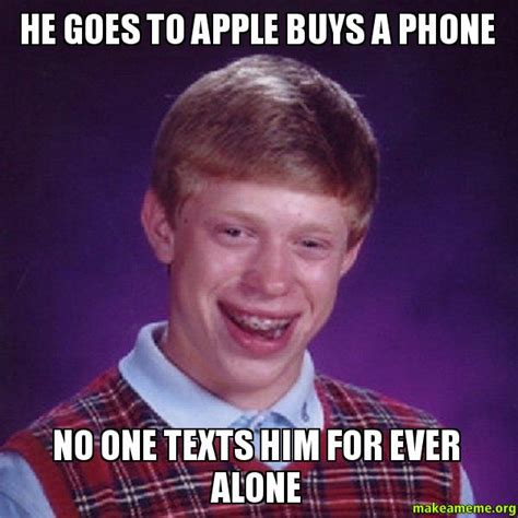 For Ever Alone Meme - he goes to apple buys a phone no one texts him for ever