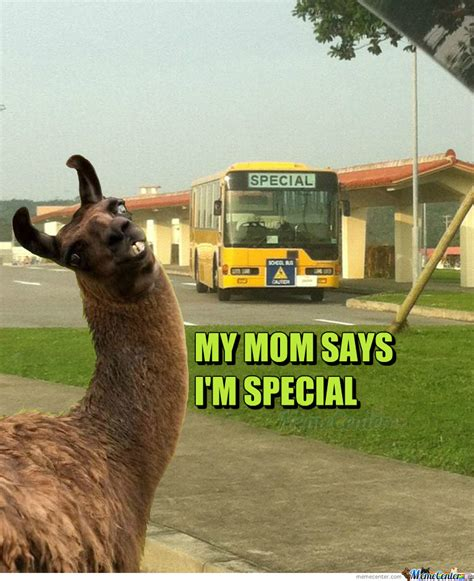 Special Meme - my mom says i m special by clairvoyant meme center