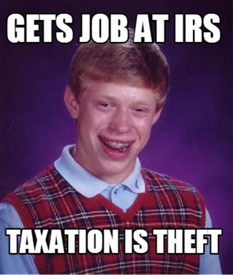 Theft Meme - meme creator gets job at irs taxation is theft meme