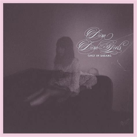 only in dreams only in dreams by dum dum girls on sub pop records
