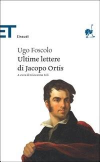 ultime lettere a jacopo ortis le ultime lettere di jacopo ortis ugo foscolo