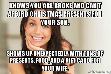Good Girl Gina Meme - knows you are broke and can t afford christmas presents