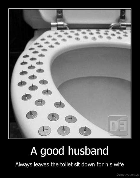 A good husbandAlways leaves the toilet sit down for his