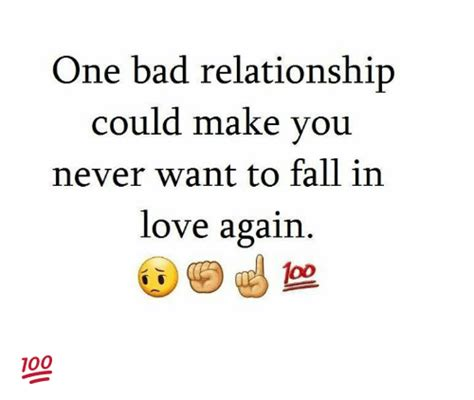 Bad Relationship Memes - one bad relationship could make you never want to fall in