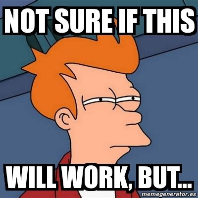 Not Sure If Fry Meme - meme futurama fry not sure if this will work but