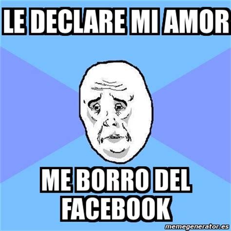 Facebook Meme Generator - meme okay guy le declare mi amor me borro del facebook
