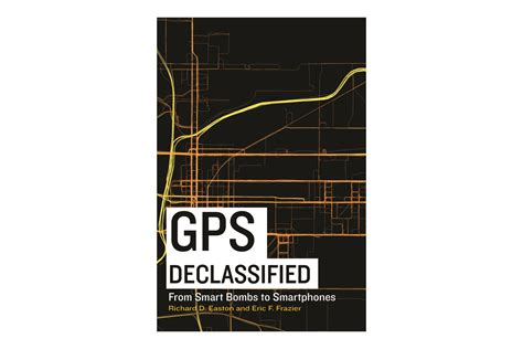 gps declassified from smart bombs to smartphones books gps declassified from smart bombs to smartphones