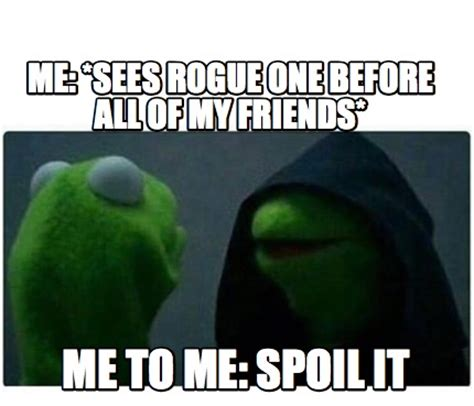 It Memes - meme creator me sees rogue one before all of my
