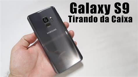 samsung galaxy s9 unboxing e impress 245 es o melhor smartphone samsung