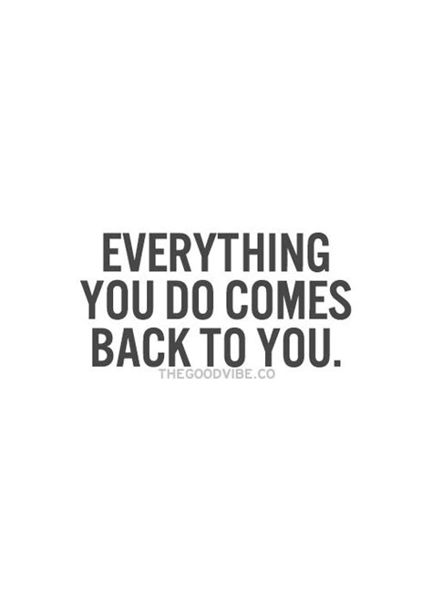 karma its coming d e everything you do comes back to you