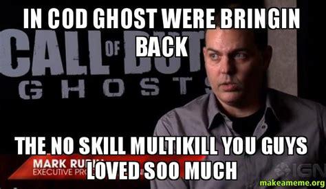 Cod Ghosts Meme - in cod ghost were bringin back the no skill multikill you