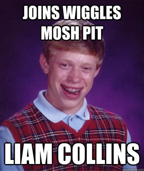 Mosh Pit Meme - joins wiggles mosh pit liam collins bad luck brian