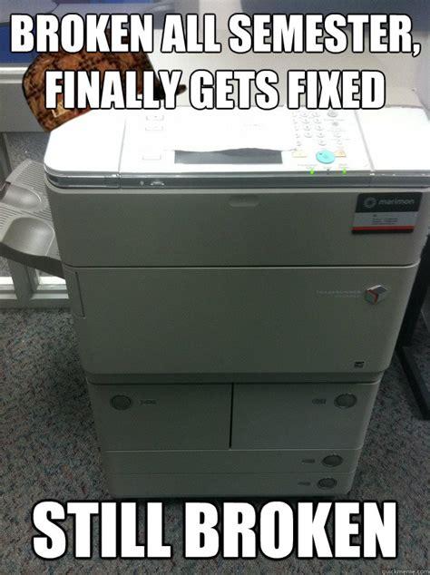 Printer Meme - broken all semester finally gets fixed still broken