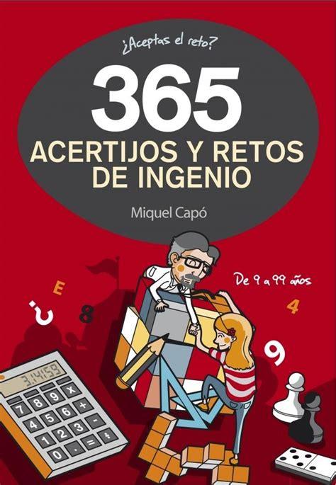 365 enigmas y juegos 8484412261 365 acertijos y retos de ingenio quot de 9 a 99 a 241 os