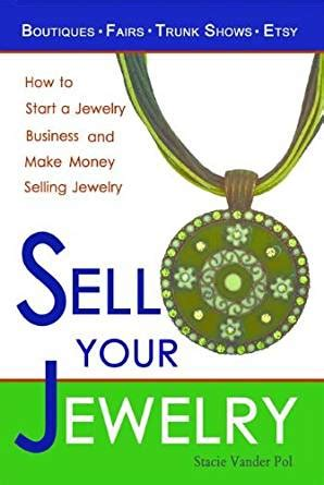 how to make money selling jewelry sell your jewelry how to start a jewelry