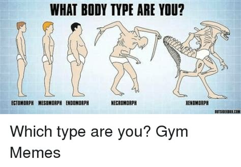 How To Type Memes - what body type are you necromorph xenomorph ectomorph