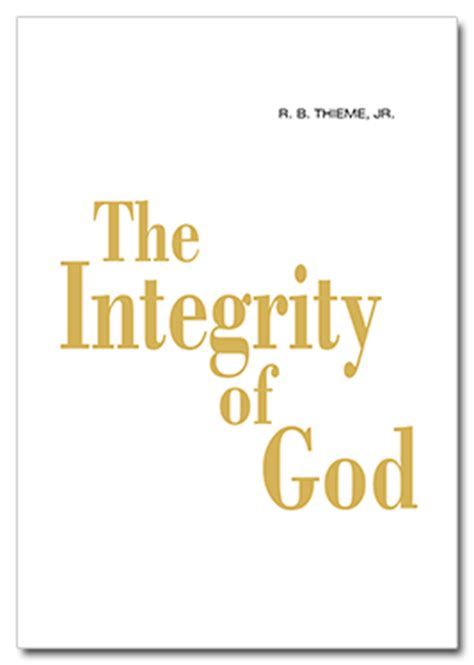 integrity living godâ s word books r b thieme jr bible ministries the integrity of god