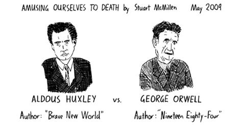 huxley brave new world coming true sooner than i thought huxley vs orwell eightface