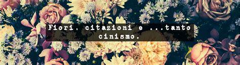 i fiori citazioni fiori citazioni e petali di cinismo floraqueen italia