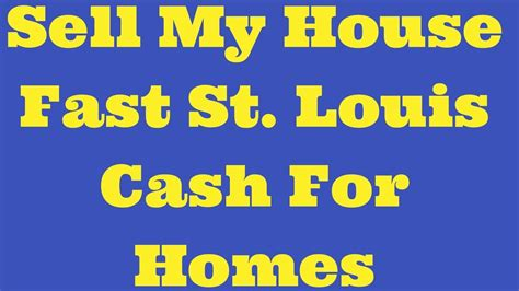 sell my house fast for cash sell my house fast st louis cash for homes youtube