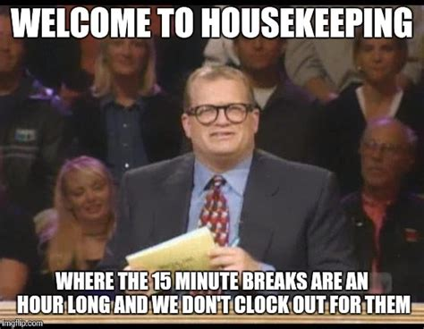 Housekeeper Meme - i got a new job imgflip