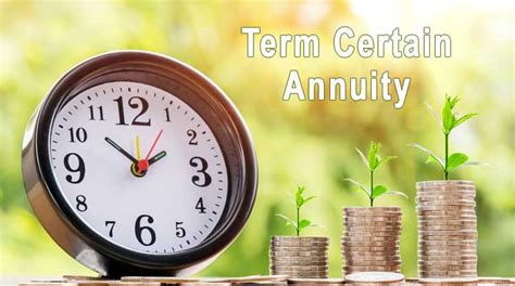 10 year certain and annuity term certain annuity what is a term certain annuity