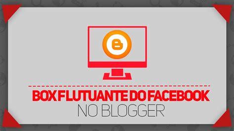 como colocar template no blogger youtube como colocar box flutuante do facebook no blogger youtube