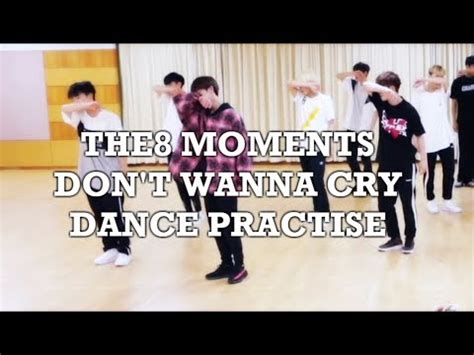 tutorial dance don t wanna cry the8 moments in don t wanna cry dance practise youtube