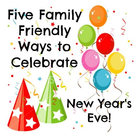 new year ways to celebrate five family friendly ways to celebrate new year s