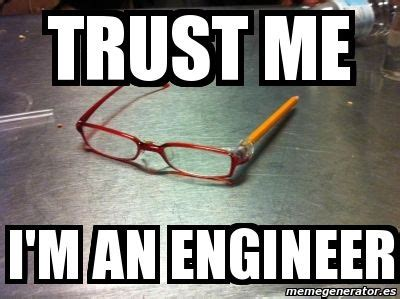 Kaos Trust Me I Am Enginer 35 best images about trust me i m an engineer on me engineers and humor