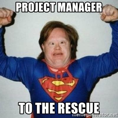 Meme Project Manager - project manager to the rescue retarded superman meme