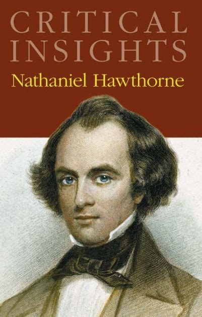 nathaniel hawthorne biography religion critical insights nathaniel hawthorne by jack lynch