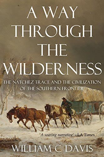 through the wilderness books a way through the wilderness the natchez trace and the