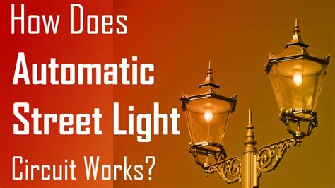 how do street lights work how does automatic street light circuit works youtube