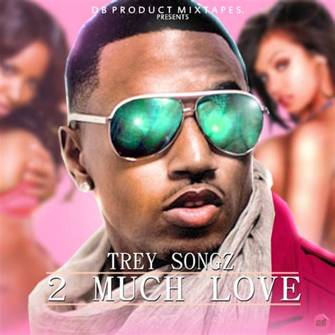 reasons trey songz download hulk trey songz 2much love hosted by db product mixtape