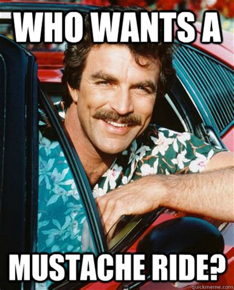 Mustache Ride Meme - who wants a mustache ride tom selleck quickmeme