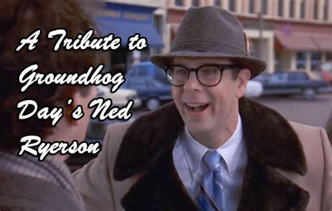 groundhog day ned a tribute to groundhog day s ned ryerson