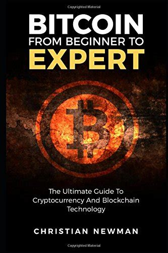 bitcoin from beginner to expert the ultimate guide to cryptocurrency and blockchain technology books bitcoin from beginner to expert the ultimate guide to