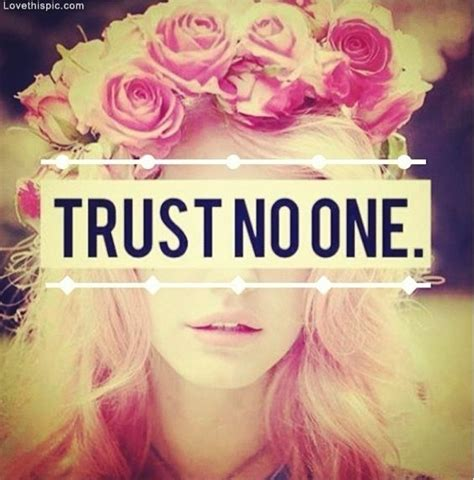 trust no one quotes trust nobody quotes image quotes at relatably