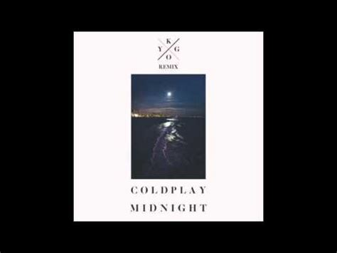 coldplay kygo coldplay midnight kygo remix youtube