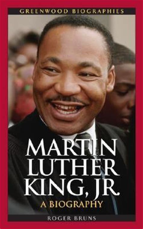 biography book of martin luther king jr martin luther king jr a biography by roger a bruns