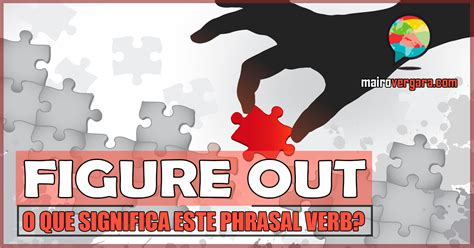 Figures Out Of figure out o que significa este phrasal verb