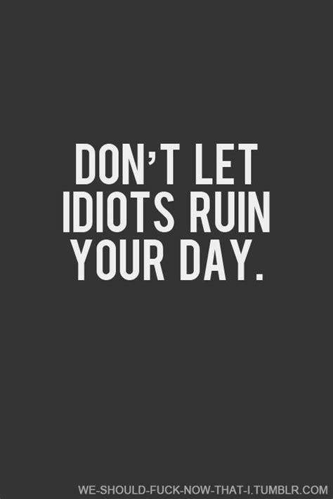 don t let idiot 17 best images about happy slogans on don t