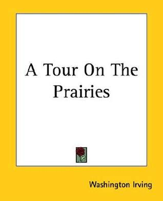 a tour on the prairies books a tour on the prairies by washington irving reviews
