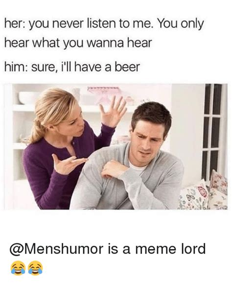 What Is S Meme - her you never listen to me you only hear what you wanna
