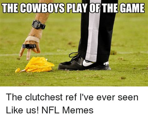 Play All The Games Meme - the cowboys play of the game me the clutchest ref i ve